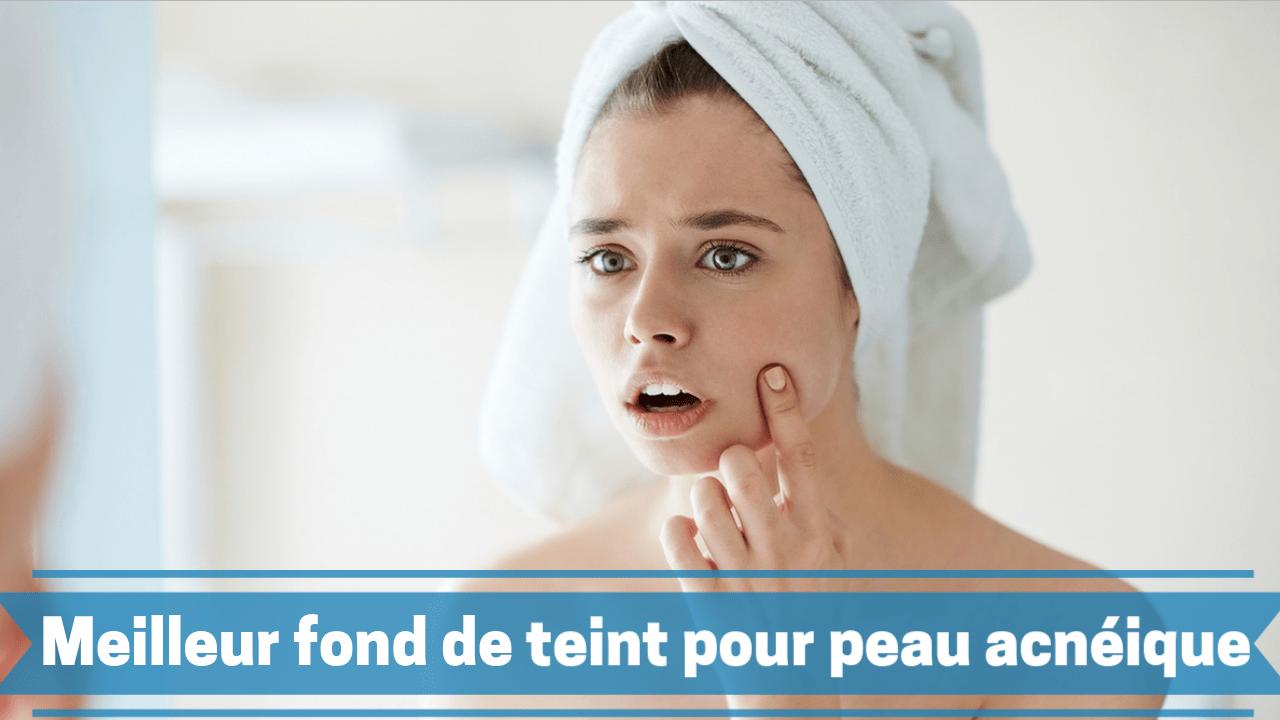 meilleur fond de teint peau acnéique
