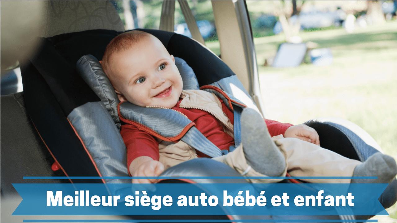 meilleur siege auto bébé