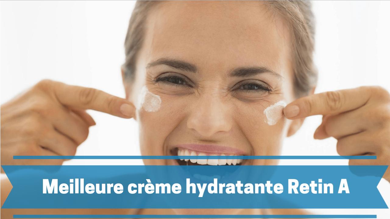 Meilleure crème hydratante Retin A