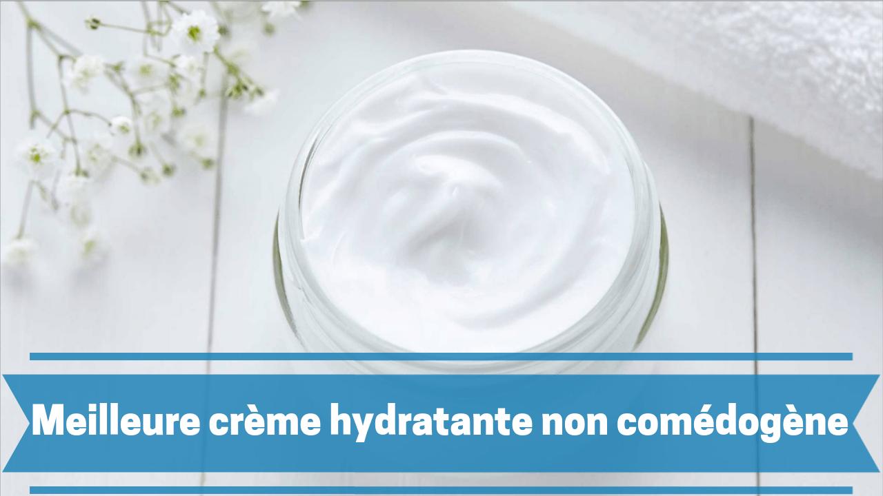 Meilleure crème hydratante non comédogène