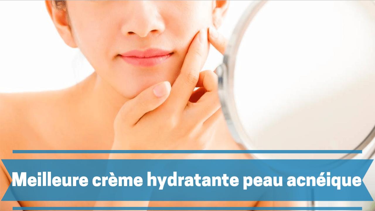 Meilleure crème hydratante peau acnéique