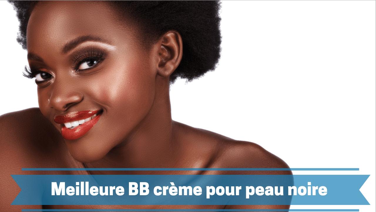 Meilleure bb crème pour peau noire