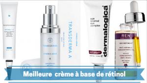 meilleure crème à base de retinol