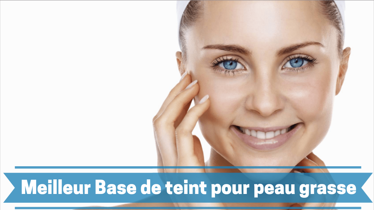 Photo de Meilleure base de teint peau grasse (base de maquillage ou primer)