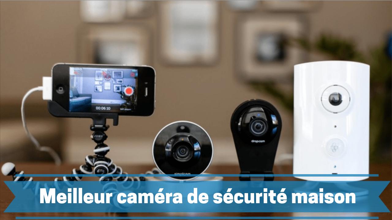 meilleure caméra de sécurité maison