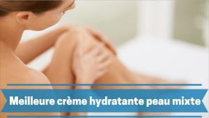 Meilleure crème hydratante peau mixte