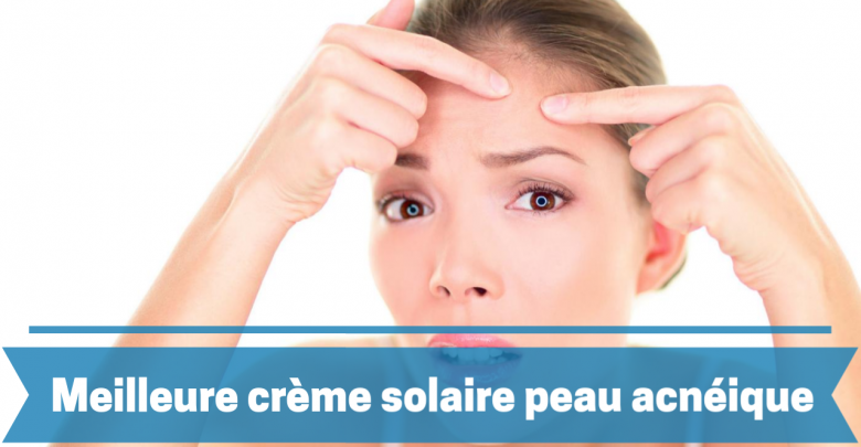 meilleure crème solaire pour peau acnéique comparatif guide achat avis