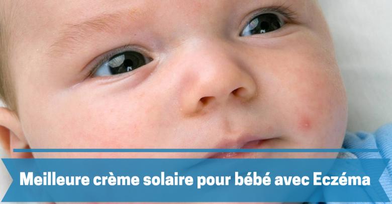 Meilleure crème solaire pour bébé avec eczema comparatif guide achat et avis