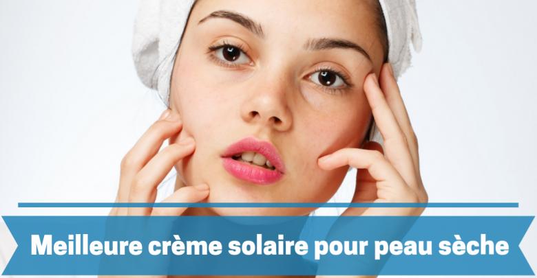 meilleure crème solaire peau sèche comparatif guide d'achat avis