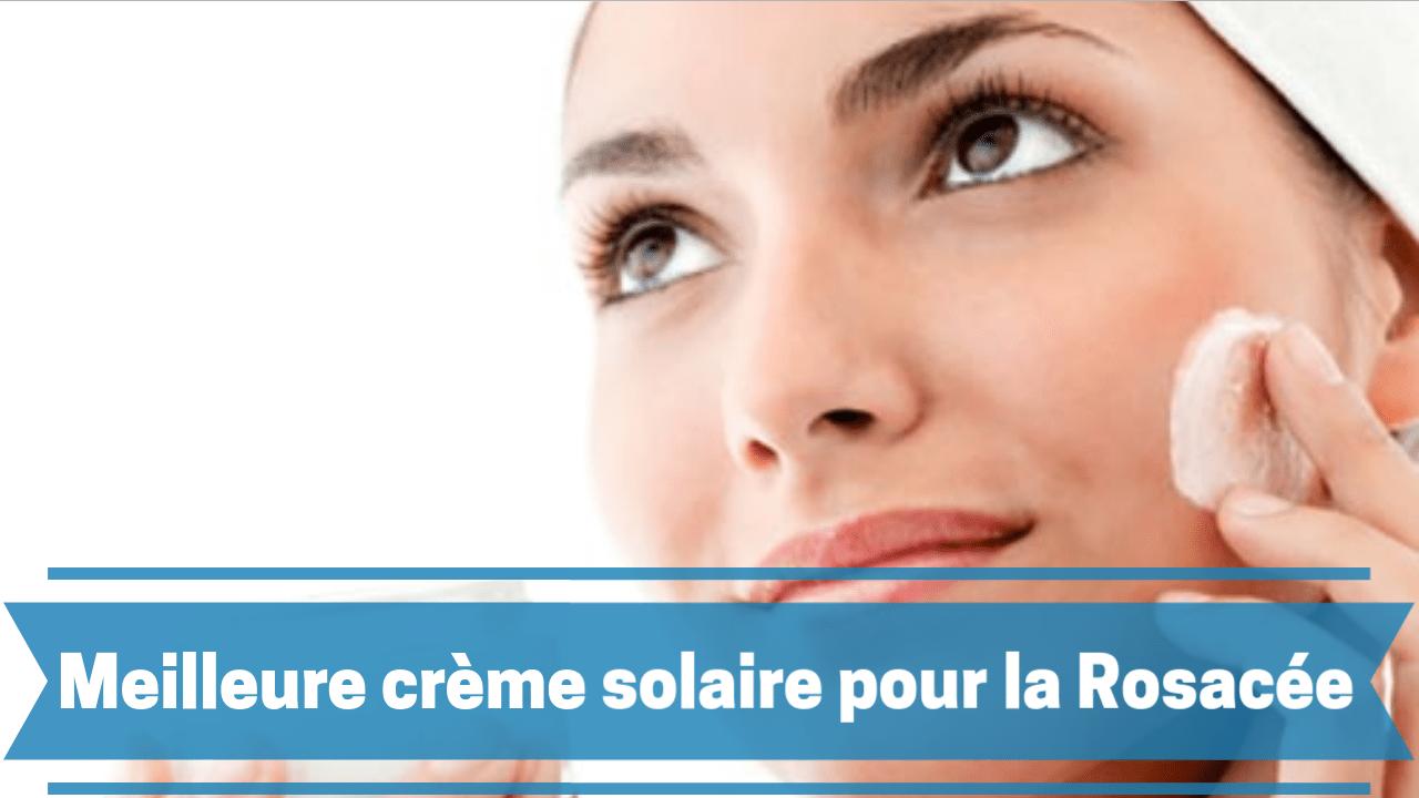 crème solaire pour la rosacée