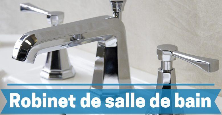Meilleur robinet de salle de bain comparatif guide achat avis