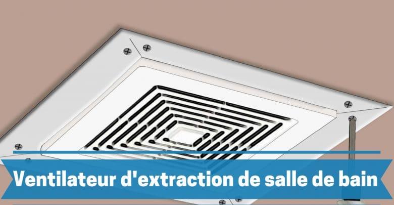 meilleur ventilateur d'extraction de salle de bain comparatif guide achat avis