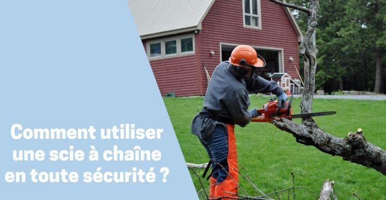 Comment utiliser une tronçonneuse ou scie à chaîne en toute sécurité ?
