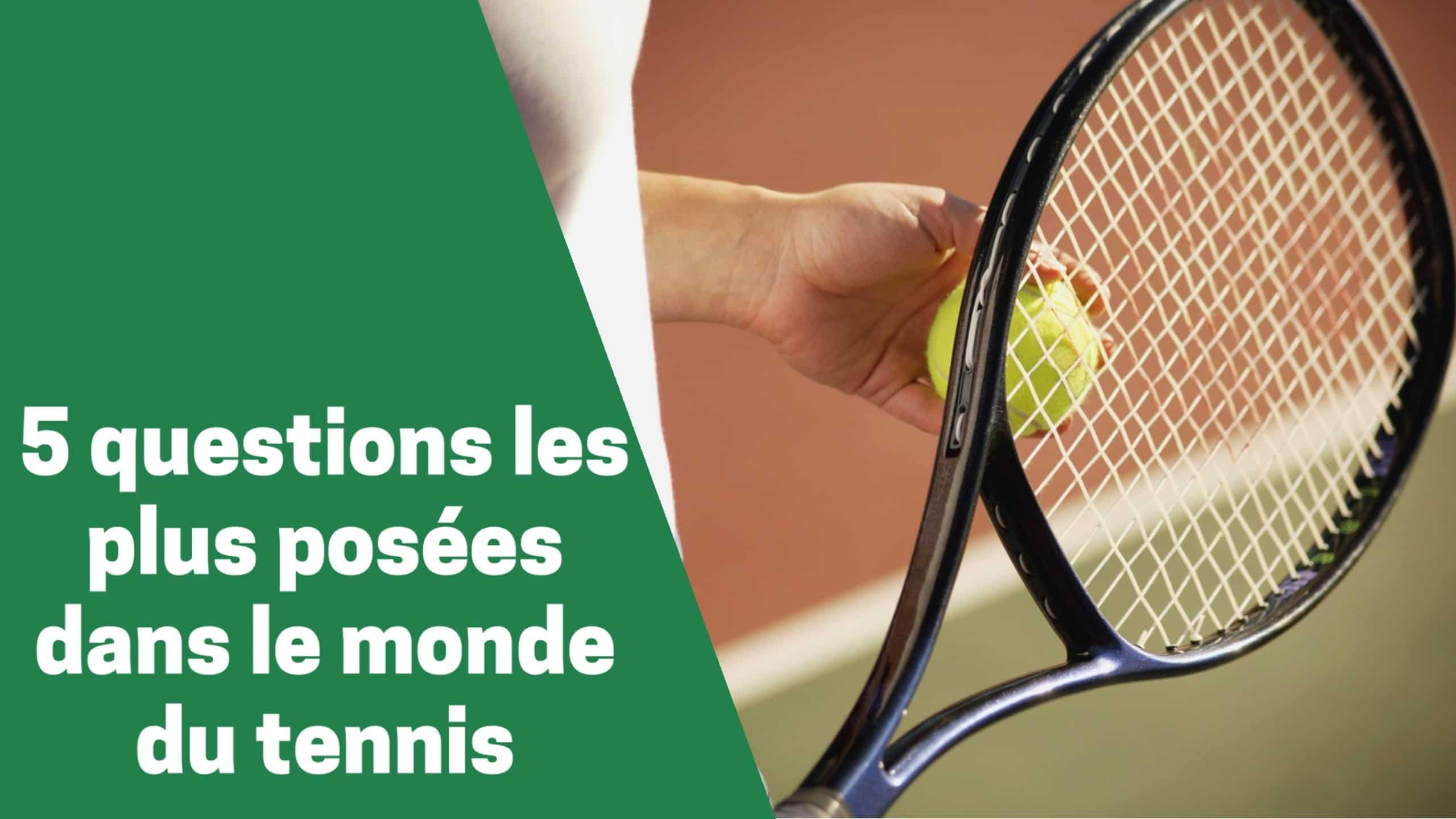 Photo de Voici la réponse aux 4 questions les plus posées au tennis !