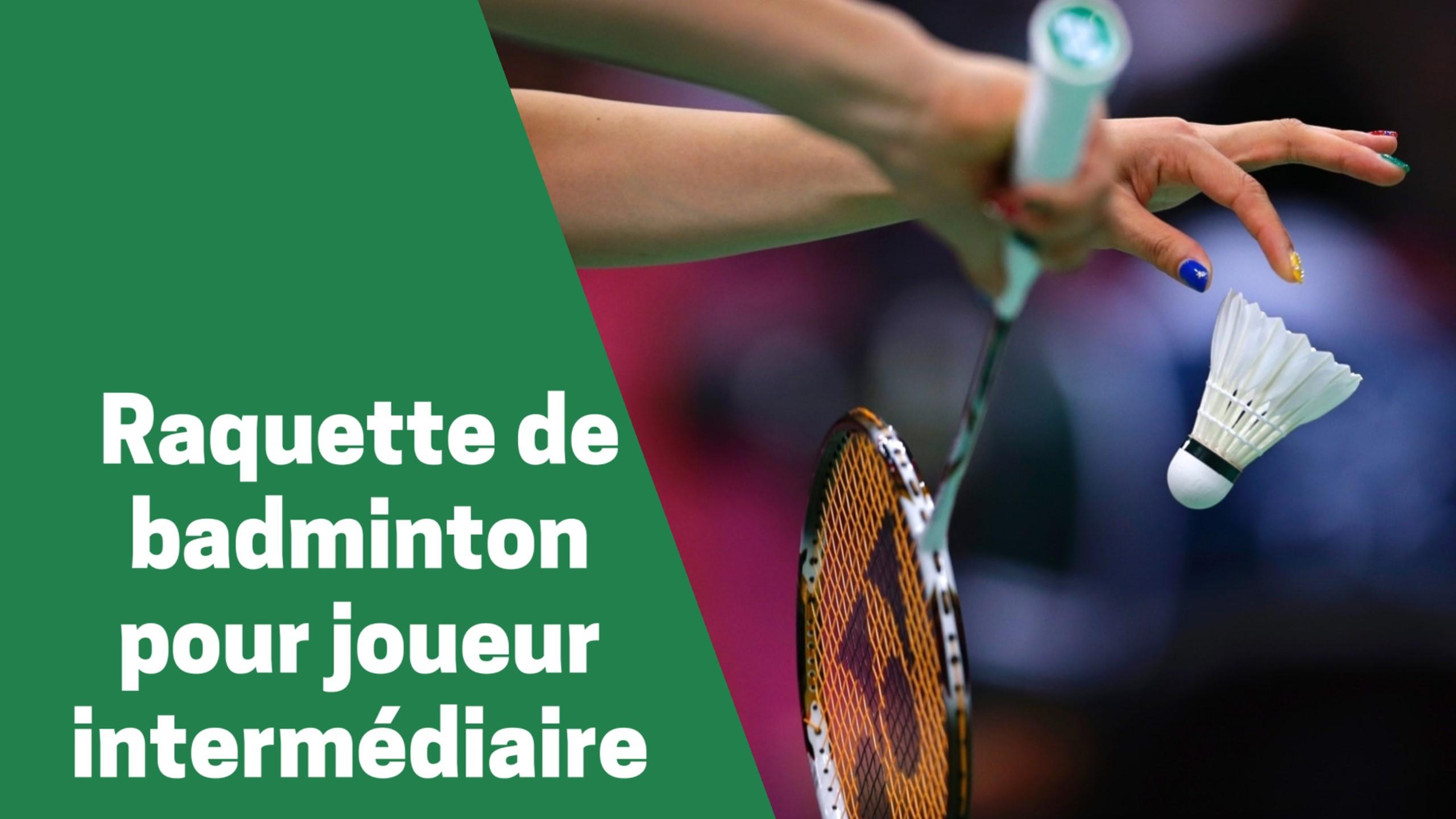 Selection des meilleures pagaies ou raquettes de badminton pour joueur intermédiaire comparatif guide achat avis test