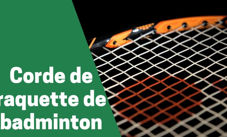 Selection des meilleurs cordes et cordages de badminton comparatif guide achat avis test