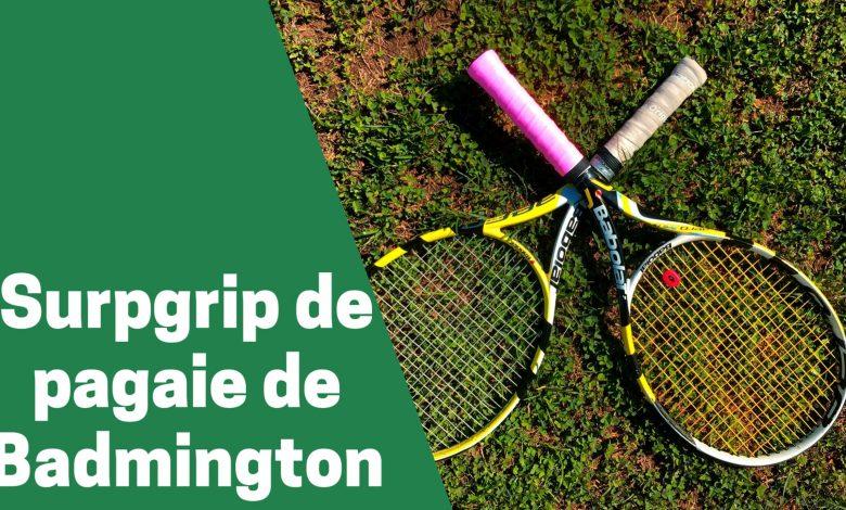 Selection des meilleurs surgrips de pagaie ou raquette de badmington comparatif guide achat avis test